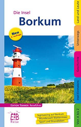 Borkum: Die Nordseeinsel entdecken und erleben. Ein illustriertes Reisehandbuch: Sighseeing auf Borkum - Wunderwelt Wattenmeer - Sport und Strandleben