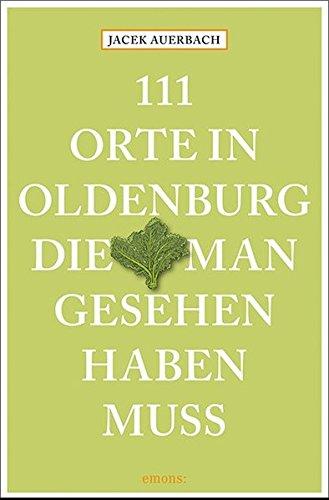 111 Orte in Oldenburg, die man gesehen haben muss: Reiseführer
