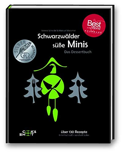 Schwarzwälder süße Minis - 'Beste Kochbuchserie des Jahres' weltweit: Ausgezeichnet bei den 'Gourmand World Cookbook Awards 2019' in Macau/China: Das ... (Kochbuchserie Schwarzwälder Tapas)
