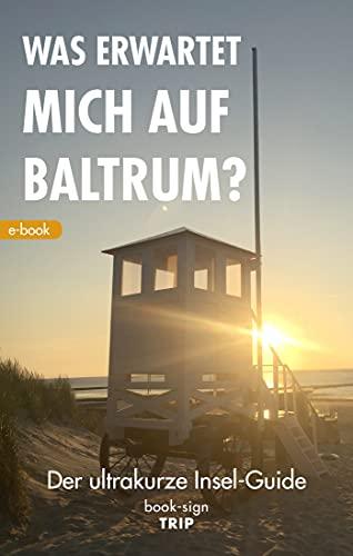 Was erwartet mich auf Baltrum: Der ultrakurze Insel-Guide
