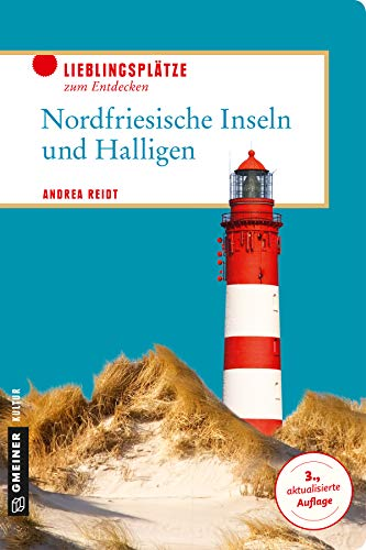 Nordfriesische Inseln und Halligen (Lieblingsplätze im GMEINER-Verlag)