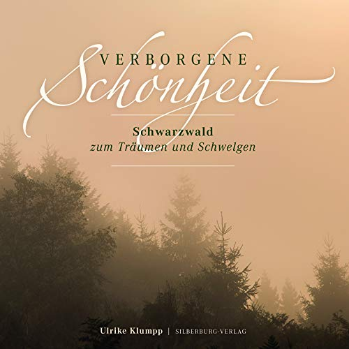 Verborgene Schönheit Schwarzwald. Mit 60 stimmungsvollen Bildern, die die romatische, mystische und magische Seite des Schwarzwaldes zur Geltung bringen.: Schwarzwald zum Träumen und Schwelgen