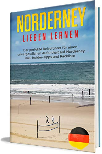 Norderney lieben lernen: Der perfekte Reiseführer für einen unvergesslichen Aufenthalt auf Norderney inkl. Insider-Tipps und Packliste (Erzähl-Reiseführer Norderney 1)