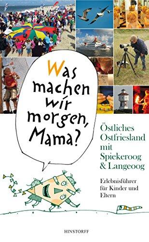 'Was machen wir morgen, Mama?' Östliches Ostfriesland mit Spiekeroog & Langeoog: Erlebnisführer für Kinder und Eltern