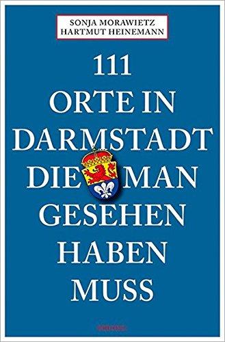 111 Orte in Darmstadt, die man gesehen haben muss: Reiseführer