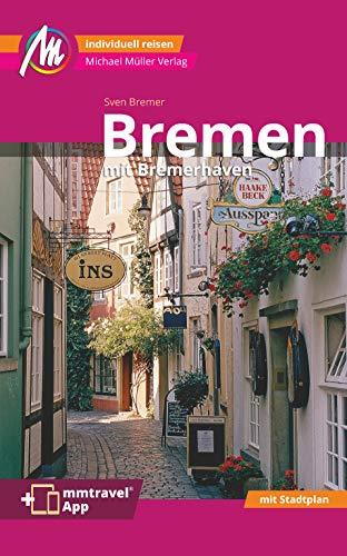 Bremen MM-City - mit Bremerhaven Reiseführer Michael Müller Verlag: Individuell reisen mit vielen praktischen Tipps. Inkl. Freischaltcode zur ausführlichen App mmtravel.com