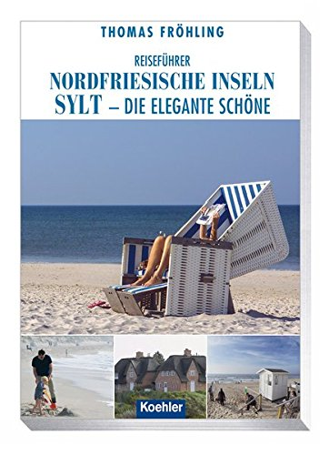 Reiseführer Nordfriesische Inseln: Sylt - die elgante Schöne
