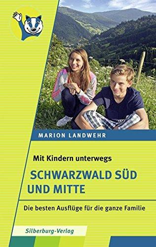 Mit Kindern unterwegs – Schwarzwald Süd und Mitte: Die besten Ausflüge für die ganze Familie