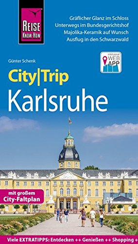 Reise Know-How CityTrip Karlsruhe: Reiseführer mit Faltplan und kostenloser Web-App: Reiseführer mit Stadtplan und kostenloser Web-App