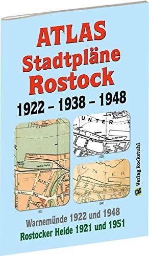 ATLAS - Stadtpläne von ROSTOCK 1922 - 1938 - 1948: Mit WARNEMÜNDE 1922 und 1948 sowie die ROSTOCKER HEIDE 1921 und 1951