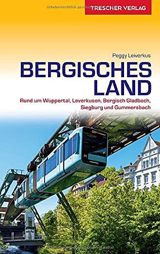 Reiseführer Bergisches Land: Mit Wuppertal, Solingen, Remscheid und dem Neandertal: Wuppertal, Solingen, Remscheid und Neandertal (Trescher-Reiseführer)