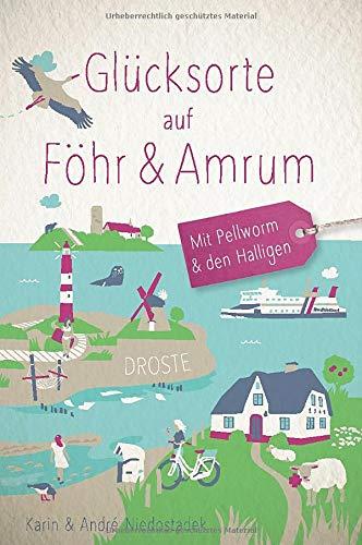 Glücksorte auf Föhr & Amrum: Fahr hin und werd glücklich