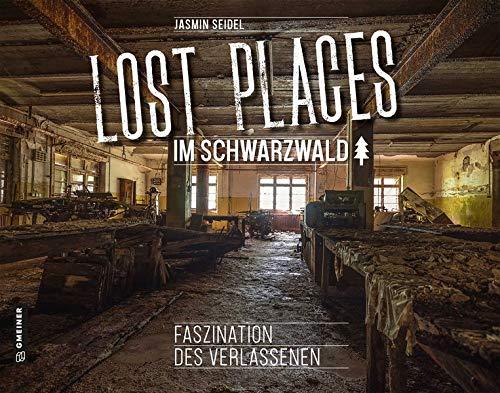 Lost Places im Schwarzwald: Faszination des Verlassenen (Bildbände im GMEINER-Verlag)