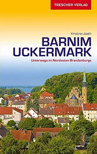 Reiseführer Barnim und Uckermark: Unterwegs im Nordosten Brandenburgs (Trescher-Reiseführer)