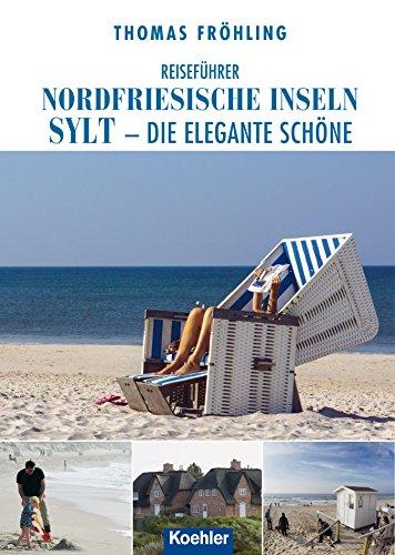 Reiseführer Nordfriesische Inseln Sylt: Die elegante Schöne