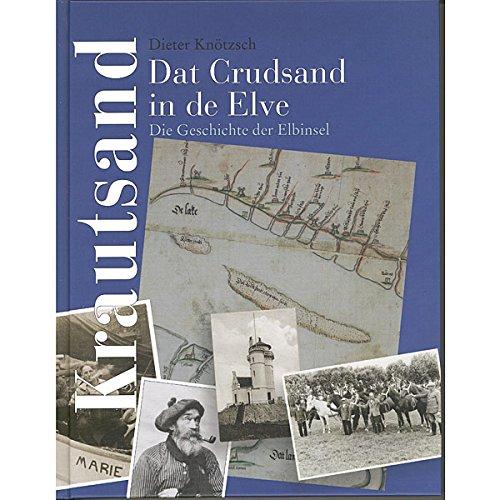 Dat Crudsand an de Elve: Die Geschichte der Elbinsel