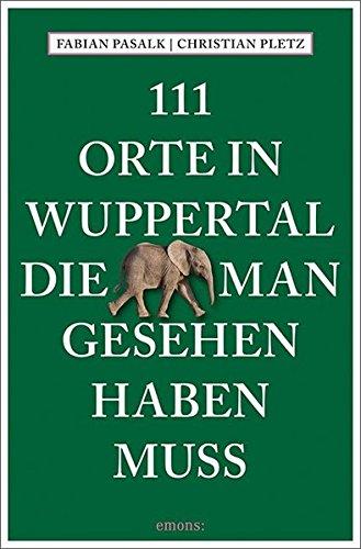 111 Orte in Wuppertal, die man gesehen haben muss: Reiseführer