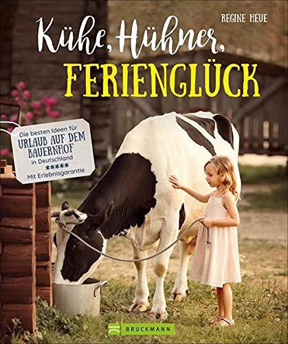 Der Familienreiseführer: Kühe, Hühner, Ferienglück. Die besten Ideen für Urlaub auf dem Bauernhof in Deutschland. Urlaub mit Kindern auf dem Land bei ... in Deutschland - Mit Erlebnisgarantie