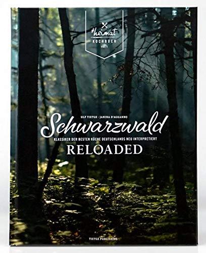 Schwarzwald Reloaded Vol. 1: Klassiker der besten Küche Deutschlands neu interpretiert (Schwarzwald Reloaded: Klassiker der besten Küche Deutschlands neu interpretiert)