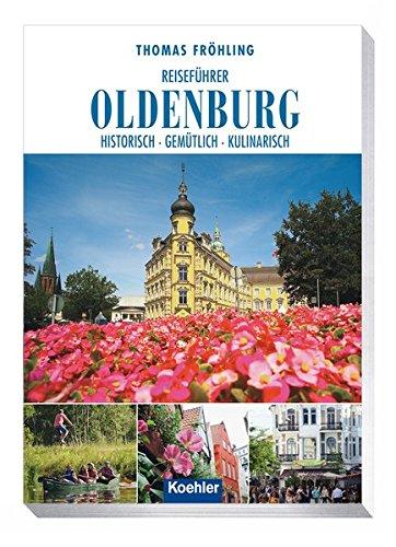Reiseführer Oldenburg: Historisch - Gemütlich - Kulinarisch